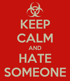 Poster: KEEP CALM AND HATE SOMEONE