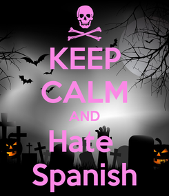 Poster: KEEP CALM AND Hate  Spanish