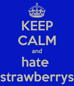 Poster: KEEP CALM and hate  strawberrys