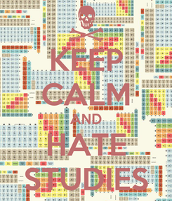 Poster: KEEP CALM AND HATE STUDIES