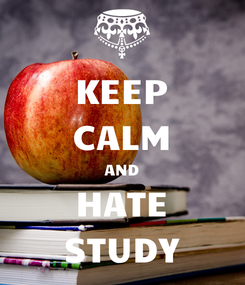 Poster: KEEP CALM AND HATE STUDY