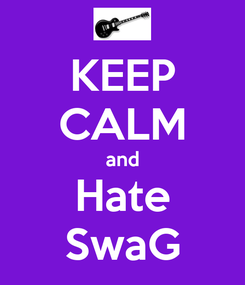 Poster: KEEP CALM and Hate SwaG