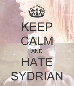 Poster: KEEP CALM AND HATE SYDRIAN