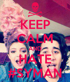 Poster: KEEP CALM AND HATE #SYMAN