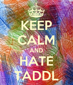 Poster: KEEP CALM AND HATE TADDL