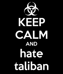 Poster: KEEP CALM AND hate taliban