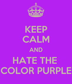 Poster: KEEP CALM AND HATE THE  COLOR PURPLE