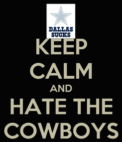 Poster: KEEP CALM AND HATE THE COWBOYS