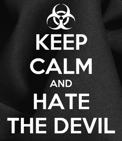 Poster: KEEP CALM AND HATE THE DEVIL