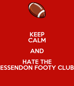 Poster: KEEP CALM AND HATE THE ESSENDON FOOTY CLUB