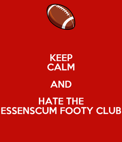 Poster: KEEP CALM AND HATE THE ESSENSCUM FOOTY CLUB