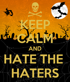 Poster: KEEP CALM AND HATE THE  HATERS