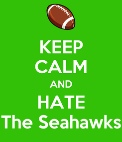 Poster: KEEP CALM AND HATE The Seahawks