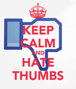Poster: KEEP CALM AND HATE THUMBS