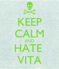 Poster: KEEP CALM AND HATE  VITA