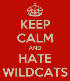 Poster: KEEP CALM AND HATE WILDCATS