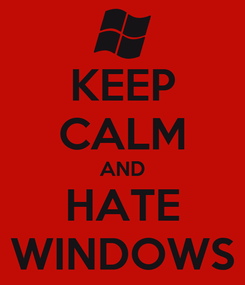 Poster: KEEP CALM AND HATE WINDOWS