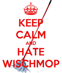 Poster: KEEP CALM AND HATE WISCHMOP