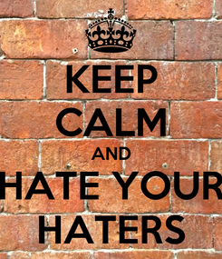 Poster: KEEP CALM AND HATE YOUR HATERS