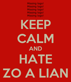 Poster: KEEP CALM AND HATE ZO A LIAN