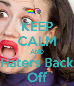 Poster: KEEP CALM AND Haters Back Off