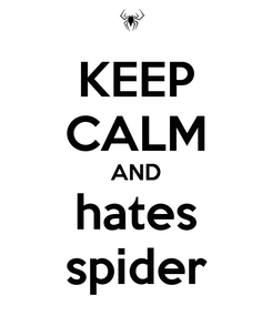 Poster: KEEP CALM AND hates spider