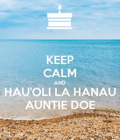Poster: KEEP CALM AND HAU'OLI LA HANAU AUNTIE DOE