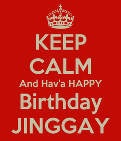 Poster: KEEP CALM And Hav'a HAPPY Birthday JINGGAY