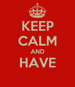 Poster: KEEP CALM AND HAVE
