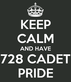 Poster: KEEP CALM AND HAVE 728 CADET PRIDE