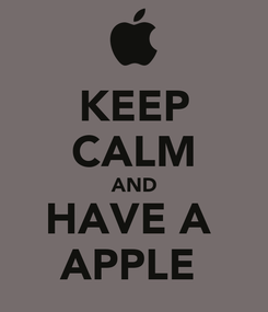 Poster: KEEP CALM AND HAVE A  APPLE