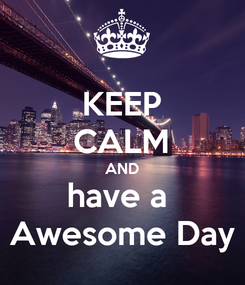 Poster: KEEP CALM AND have a  Awesome Day