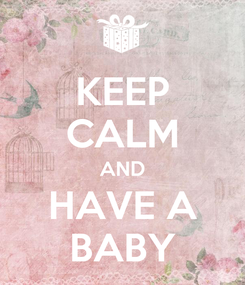 Poster: KEEP CALM AND HAVE A BABY