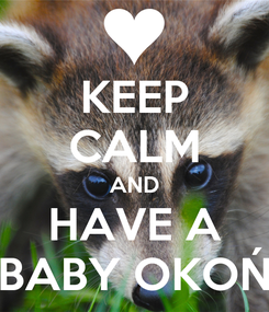 Poster: KEEP CALM AND HAVE A BABY OKOŃ