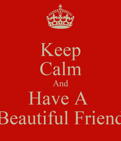 Poster: Keep Calm And Have A  Beautiful Friend