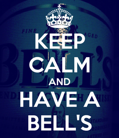 Poster: KEEP CALM AND HAVE A BELL'S