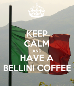 Poster: KEEP CALM AND HAVE A BELLINI COFFEE