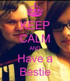 Poster: KEEP CALM AND Have a Bestie