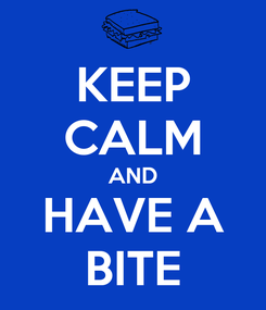 Poster: KEEP CALM AND HAVE A BITE
