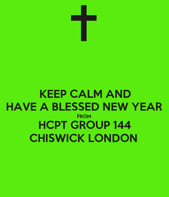 Poster: KEEP CALM AND HAVE A BLESSED NEW YEAR  FROM HCPT GROUP 144 CHISWICK LONDON