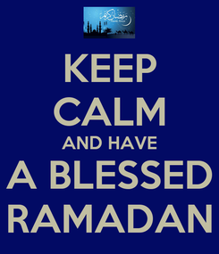 Poster: KEEP CALM AND HAVE A BLESSED RAMADAN