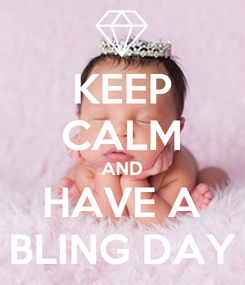 Poster: KEEP CALM AND HAVE A BLING DAY