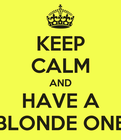 Poster: KEEP CALM AND HAVE A BLONDE ONE