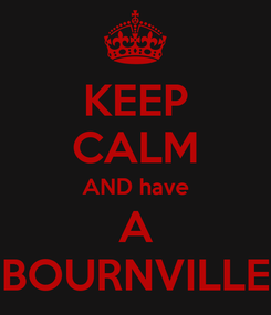 Poster: KEEP CALM AND have A BOURNVILLE