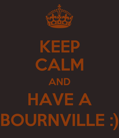 Poster: KEEP CALM AND HAVE A BOURNVILLE :)