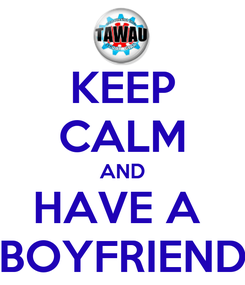 Poster: KEEP CALM AND HAVE A  BOYFRIEND
