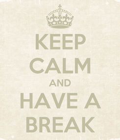 Poster: KEEP CALM AND HAVE A BREAK