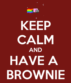 Poster: KEEP CALM AND HAVE A  BROWNIE