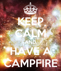 Poster: KEEP CALM AND HAVE A CAMPFIRE