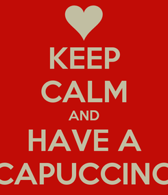 Poster: KEEP CALM AND HAVE A CAPUCCINO